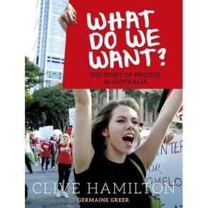 What Do We Want: The Story Of Protest In Australia front cover.
